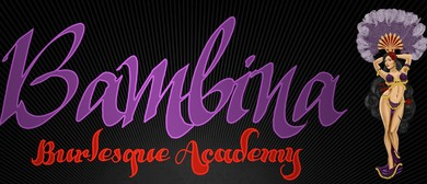 Bambina Grinders 8 Week Int/Adv Burlesque Course: SOLD OUT