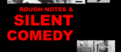 Rough Notes and Silent Comedy