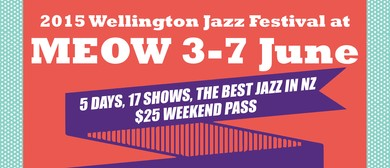 Wellington Jazz Festival At Meow Weekend Pass