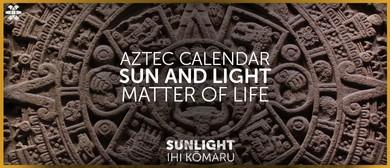 Sunlight: Aztec Calendar, Sun and Light, Matter of Life