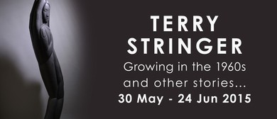 Terry Stringer: Growing in the 1960's and Other Stories 2015