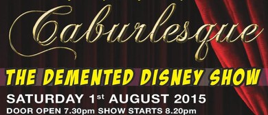 Caburlesque - The Demented Disney Show