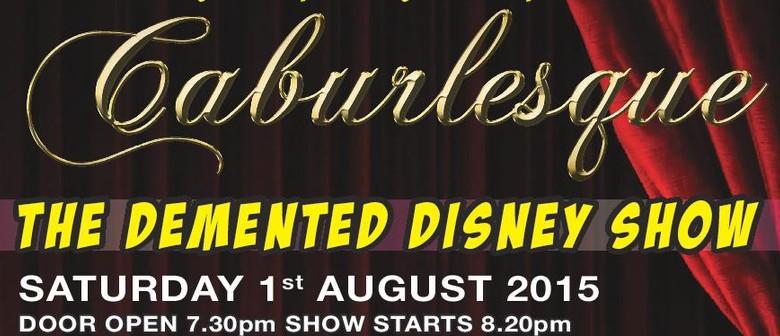 Caburlesque - The Demented Disney Show