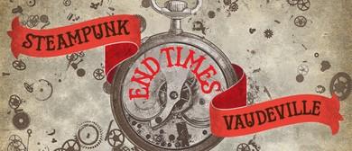 End Times, Steampunk Vaudeville
