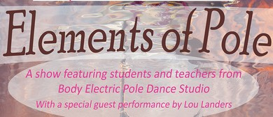 Body Electric Pole Dance Studio presents: Elements of Pole