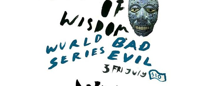 Palace of Wisdom, Bad Evil and Wurld Series