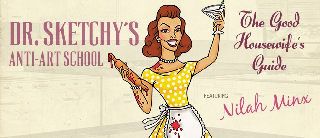 Dr. Sketchy's Anti-Art School: The Good Housewife's Guide