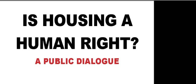 Is Housing a Human Right? : A Public Dialogue