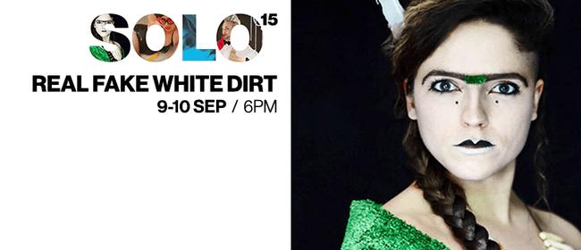 Real Fake White Dirt (SOLO Festival 2015)