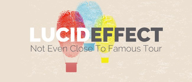 The Lucid Effect - Not Even Close To Famous Tour