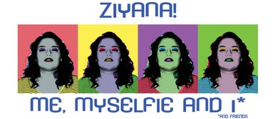 Ziyana! Me, Myselfie and I (and Friends)