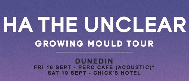 Ha the Unclear - Growing Mould Tour