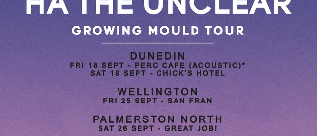Ha the Unclear - Growing Mould Tour