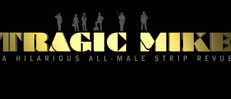 Tragic Mike: A Hilarious All Male Strip Show