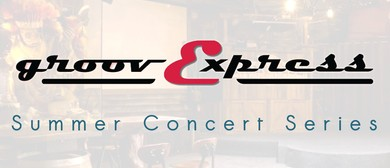 Groovexpress – Summer Concert Series: CANCELLED