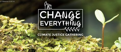 Change Everything; A Climate Justice Gathering