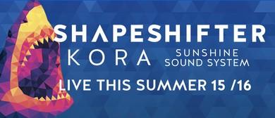 Shapeshifter x Kora x Sunshine Sound System