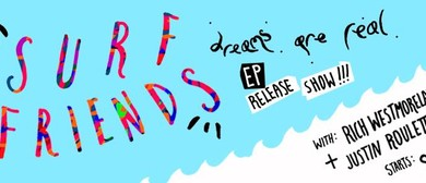 "Surf Friends ""Dreams are Real"" EP Launch"