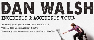Dan Walsh: Incidents and Accidents Tour