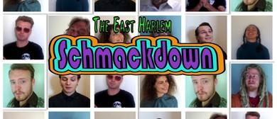 The East Harlem Schmackdown