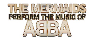 The Mermaids Perform The Music of ABBA: CANCELLED