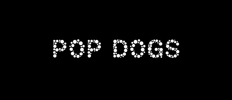 POP Dogs - Rescheduled