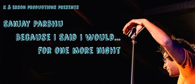 Sanjay Parbhu: Because I Said I Would for One More Night
