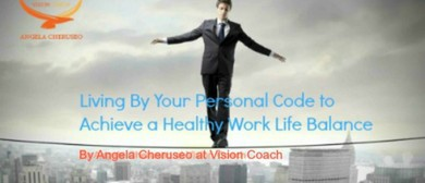 Living by Your Personal Code to Achieve Work Life Balance