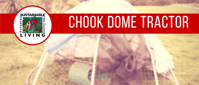 Chook Dome Tractors: Sustainable Living Programme