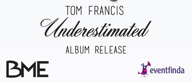 Tom Francis - Underestimated Album Release