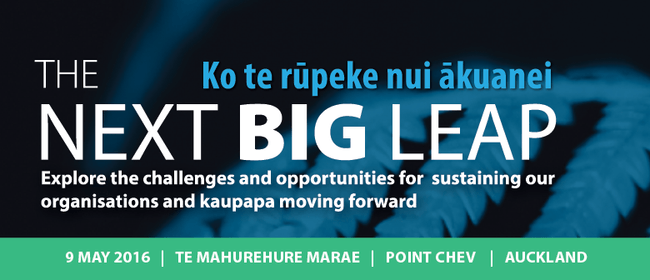 The Next Big Leap - Sustaining Our Kaupapa
