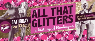 All That Glitters - A History of Burlesque: SOLD OUT