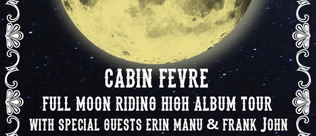 Cabin Fevre With Erin Manu & Frank John - Full Moon Riding H