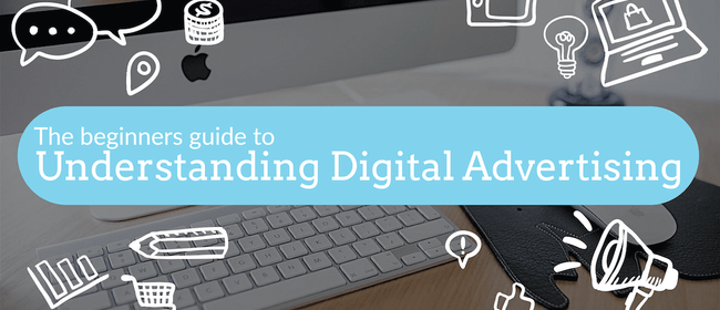 The Beginners Guide to Digital Advertising