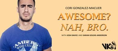 Cori Gonzalez-Macuer - Awesome? Nah Bro