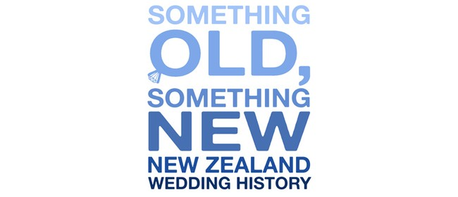 Something Old, Something New: New Zealand Wedding History