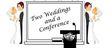 Two Weddings and A Conference