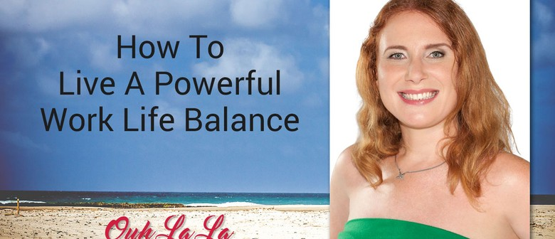 How to Find Work-life Balance & Live an Empowered Life