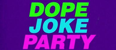 Dope Joke Party