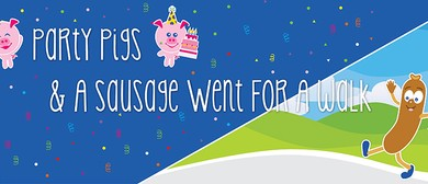 Party Pigs and A Sausage Went for A Walk - Family Theatre