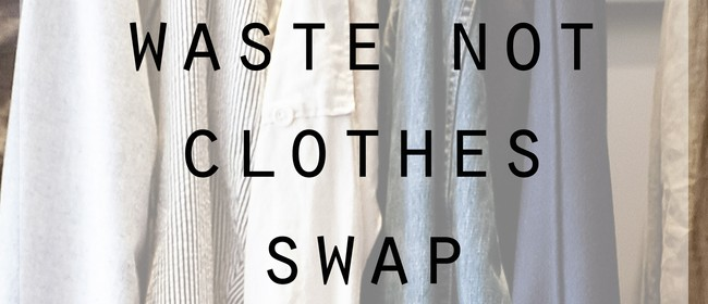 Waste Not Clothes Swap