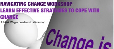 How To Effectively Navigate Change: A Leadership Workshop