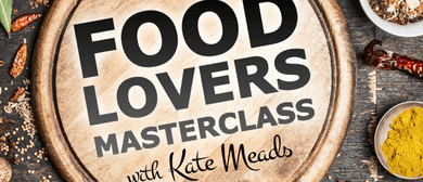 Food Lovers Masterclass - With Kate Meads