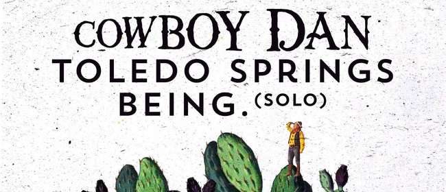 Cowboy Dan, Toledo Springs and Being (Solo)