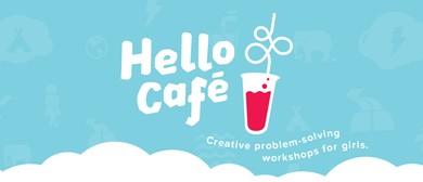 Hello Cafe: Creative Problem-solving Workshops for Girls