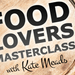 Food Lovers Masterclass - With Kate Meads: SOLD OUT