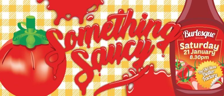 Something Saucy - Burlesque