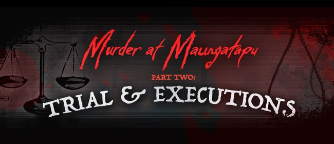 Murder At Maungatapu Part Two: Trial & Executions