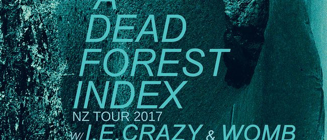 A Dead Forest Index New Zealand Tour w/ I.E.Crazy & Womb