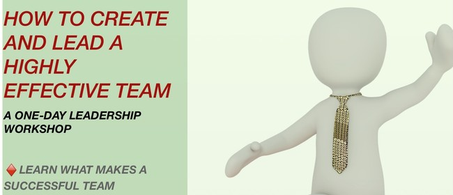 How To Create & Lead A Highly Effective Team